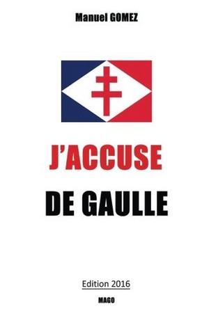 Manuel Gomez J'accuse de Gaulle
