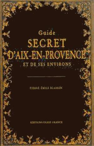 Pierre-Émile Blairon Guide secret Aix-en-Provence environs