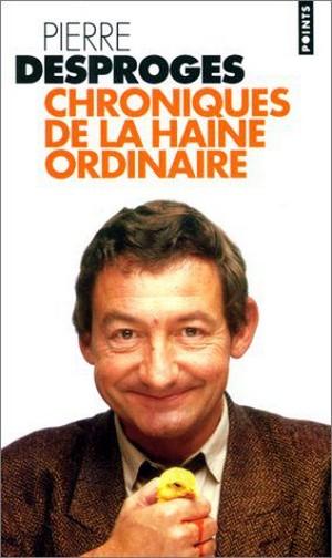 Pierre Desproges Chroniques haine ordinaire