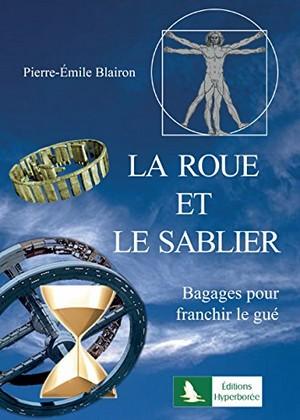 Pierre-Émile Blairon - La roue et le sablier - Bagages pour franchir le gué