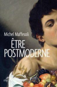 Michel Maffesoli - Être postmoderne