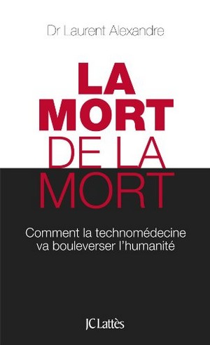 Dr Laurent Alexandre - La mort de la mort