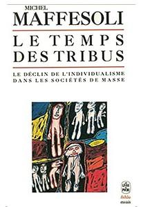 Michel Maffesoli - Le temps des tribus