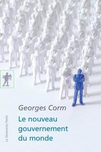 Georges Corm - Le nouveau gouvernement du monde