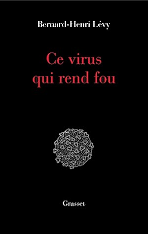 Bernard-Henri Lévy - Ce virus qui rend fou