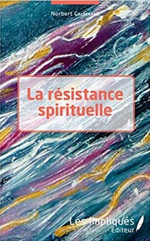 Norbert Calderaro - La résistance spirituelle