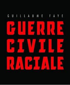Guillaume Faye - Guerre civile raciale