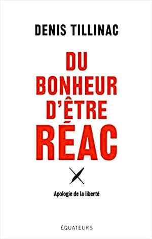 Denis Tillinac - Bonheur réac