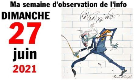 Ma semaine d'observation de l'info (27 juin2021)