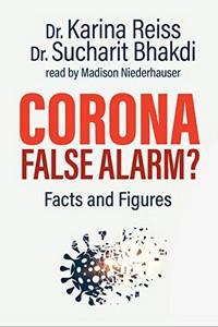 Karina Reiss - Sucharit Bhakdi - Corona false alarm